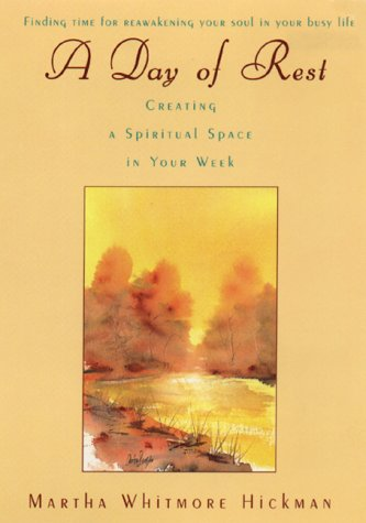 A Day of Rest: Creating a Spiritual Space in Your Week: Hickman, Martha W.