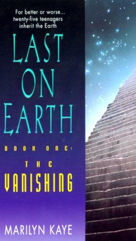 The Vanishing (Last on Earth, Book 1): Kaye, Marilyn