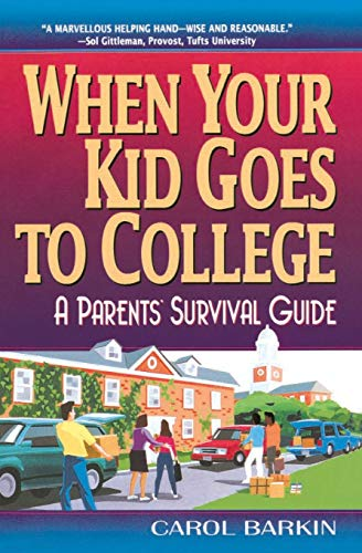 When Your Kid Goes to College; A Parent's Survival Guide: Carol Barkin