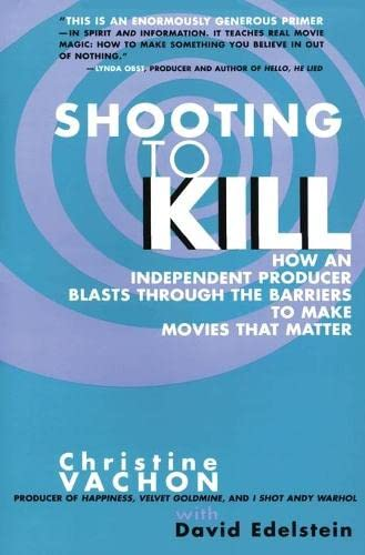 9780380798544: Shooting to Kill: How an Independent Producer Blasts Through the Barriers to Make Movies That Matter