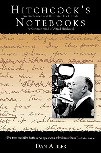 Hitchcock's Notebooks: An Authorized And Illustrated Look Inside The Creative Mind Of Alfred Hitchcock (0380799456) by Dan Auiler