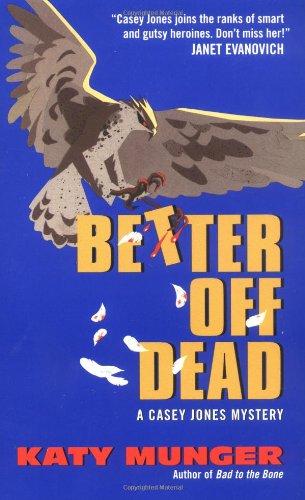 Better Off Dead (Casey Jones Mysteries #5): Munger, Katy