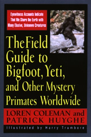 Field Guide To Bigfoot, Yeti, & Other Mystery Primates Worldwide: Loren Coleman; Patrick Huyghe...