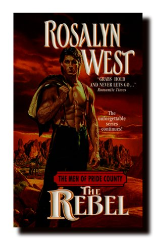 The Rebel (The Men of Pride County Series, #3): West, Rosalyn