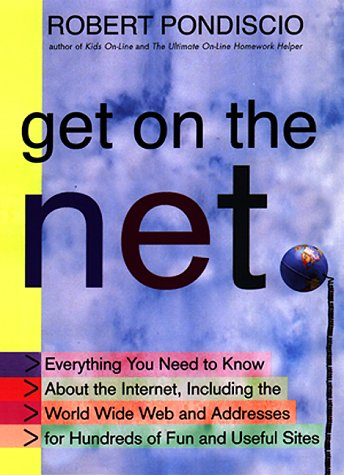 Get on the Net:: Everything You Need To Know About The Internet, Including The World Wide Web And ...