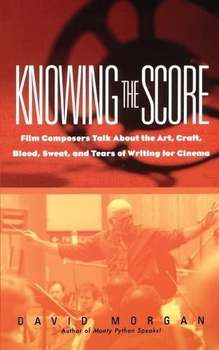 9780380804825: Knowing The Score: Film Composers Talk About the Art, Craft, Blood, Sweat, and Tears of Writing for Cinema