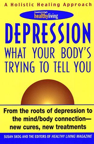 Depression: What Your Body's Trying to Tell You: Skog, Susan