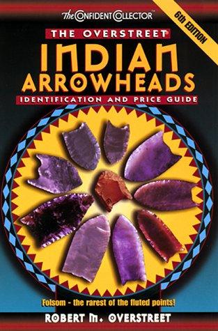 The Overstreet Indian Arrowheads Identification And Price: Overstreet, Robert M.