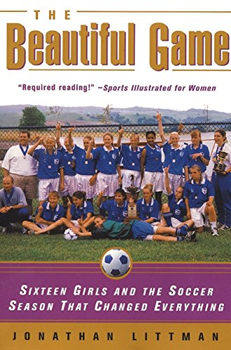 9780380808601: The Beautiful Game: Sixteen Girls and the Soccer Season That Changed Everything