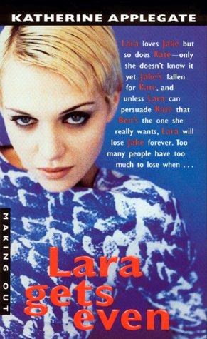 Lara Gets Even (Making Out #16): Applegate, Katherine