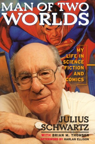 Man of Two Worlds:: My Life in Science Fiction and Comics (0380810514) by Julius Schwartz; Brian M. Thomsen