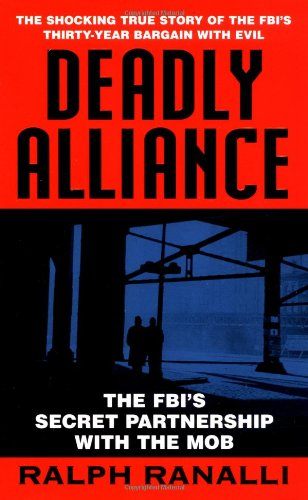 Deadly Alliance: The FBI's Secret Partnership With the Mob: Ranalli, Ralph
