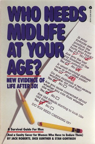 Who needs midlife at your age?: A survival guide for men over 30: Roberts, Jack