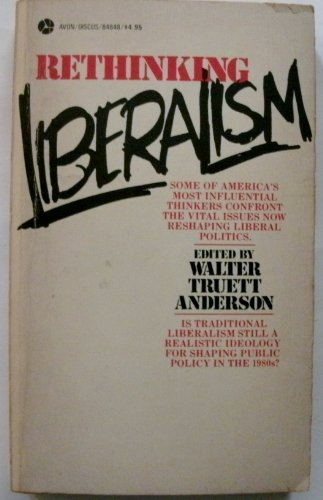 Rethinking Liberalism: Anderson, Walter Truett [Ed.]