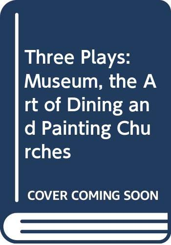 9780380850013: Three Plays by Tina Howe: Museum, The Art of Dining, and Painting Churches