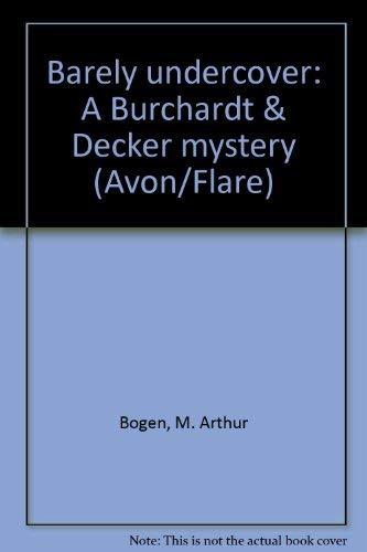 Barely undercover: A Burchardt & Decker mystery (Avon/Flare): M. Arthur Bogen