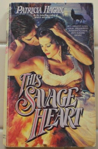 This Savage Heart: Hagan, Patricia