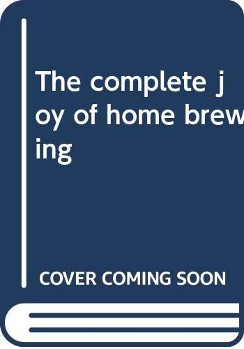 9780380883691: The complete joy of home brewing