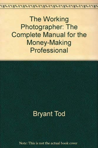 The working photographer: The complete manual for the money-making professional: Bryant, Marija