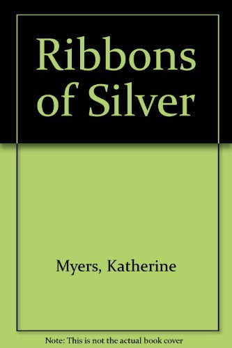 Ribbons of Silver: Myers, Katherine