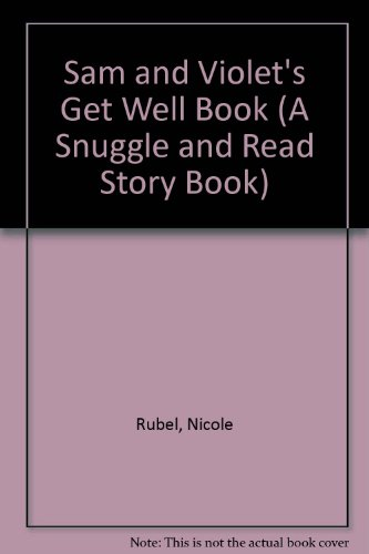 Sam and Violet's Get Well Book (A Snuggle and Read Story Book) (0380898217) by Rubel, Nicole