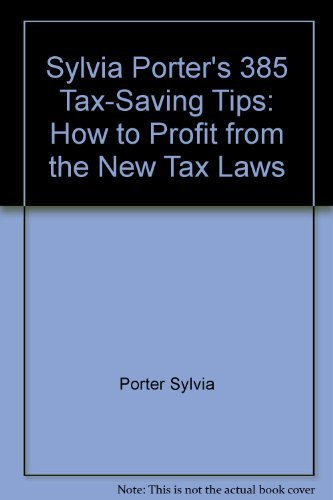 Sylvia Porter's 385 Tax-Saving Tips - How To Profit From The New Tax Laws