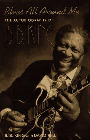 Blues All Around Me: The Autobiography of B.B. King: King, B. B.;Ritz, David