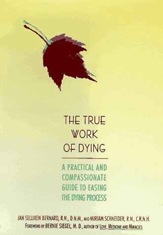True work of dying, The: A practical & compassionate guide to easing the dying process