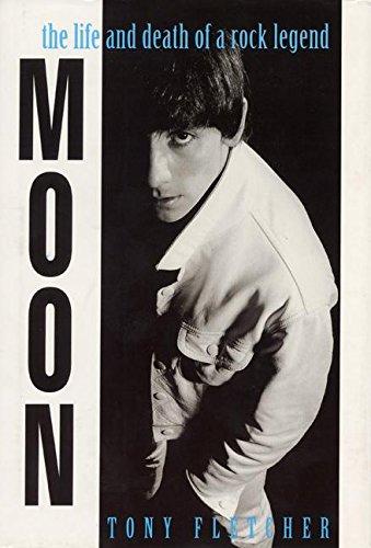 Moon: The Life and Death of a Rock Legend: Fletcher, Tony