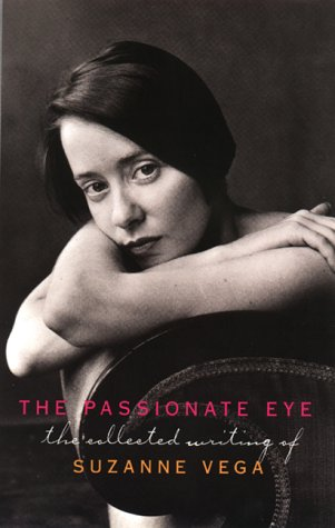 The Passionate Eye: The Collected Writing of Suzanne Vega