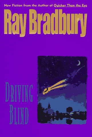 Driving Blind : Night Train to Babylon;: Bradbury, Ray