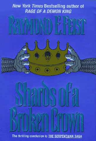 9780380973996: Shards of a Broken Crown: Volume IV of the Serpentwar Saga (Serpentwar Saga/Raymond E. Feist, Vol 4)