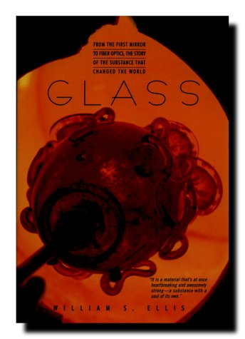 Glass From The First Mirror To Fiber Optics, The Story Of The Substance That Changed The World