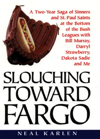 Slouching Toward Fargo:: A Two-Year Saga Of Sinners And St. Paul Saints At The Bottom Of The Bush ...