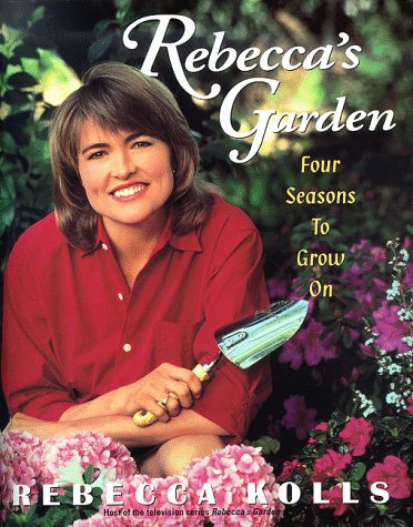 Rebecca's Garden: Four Seasons to Grow on: Kolls, Rebecca