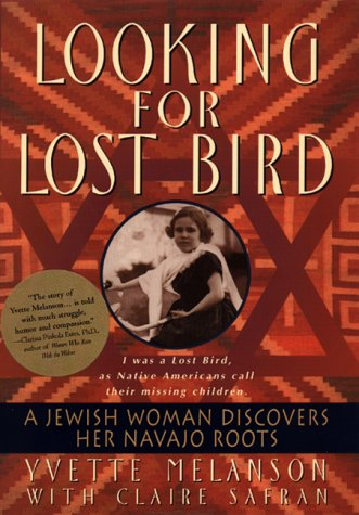 Looking for Lost Bird: A Jewish Woman Discovers Her Navajo Roots: Melanson, Yvette; Safran, Claire