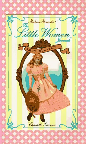 Amy's True Prize (Little Women Journals): Emerson, Charlotte, Alcott,