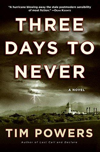 THREE DAYS TO NEVER: Powers, Tim.