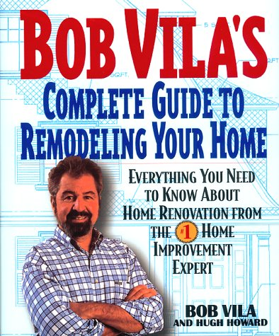 9780380976737: Bob Vila's Complete Guide to Remodeling Your Home: Everything You Need To Know About Home Renovation From The #1 Home Improvement Expert