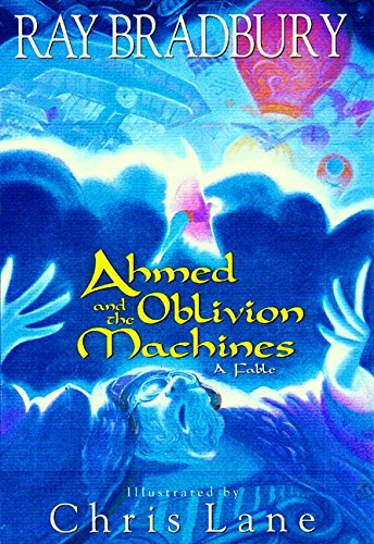 Ahmed and the Oblivion Machine -- A Fable