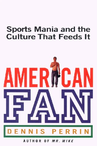 9780380977321: American Fan: Sports Mania and the Culture That Feeds It