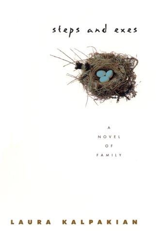 Steps and Exes : A Novel of Family: Kalpakian, Laura
