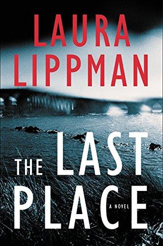 THE LAST PLACE: A Novel: Lippman, Laura