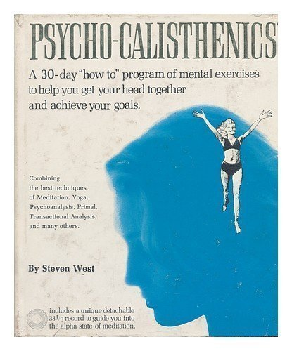 Psycho-Calisthenics: A 30-day how to program of: West, Steven
