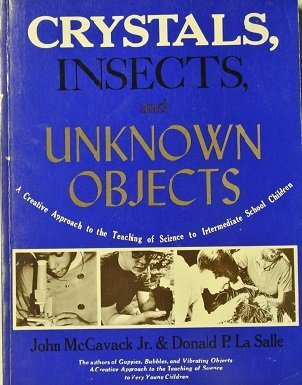 9780381970253: Crystals, Insects, and Unknown Objects: A Creative Approach to the Teaching of Science to Intermediate School Children