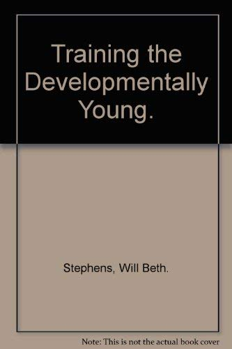 Training the Developmentally Young.: Will Beth. Stephens