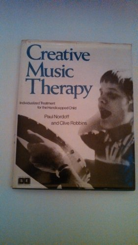 Creative Music Therapy: Individualized Treatment for the: Nordoff, Paul, Robbins,