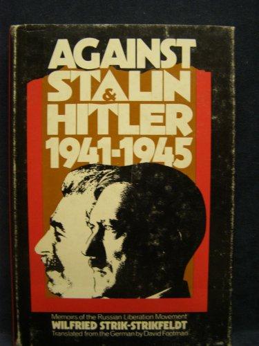 Against Stalin and Hitler;: Memoir of the Russian Liberation Movement, 1941-1945: Strik-Strikfeldt,...