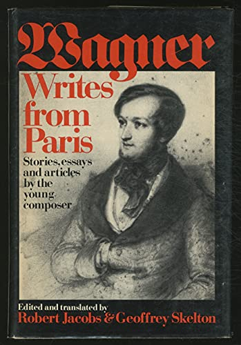 9780381982553: Wagner writes from Paris: Stories, essays, and articles by the young composer
