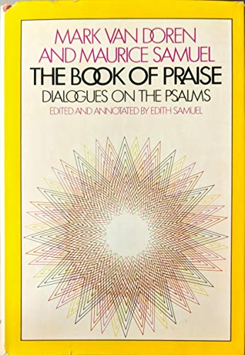 Mark Van Doren and Maurice Samuel - The Book of Praise: Dialogues on the Psalms: Samuel, Edith, Ed.